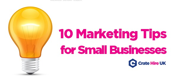 10 Marketing Tips For Small Businesses Crate Hire UK